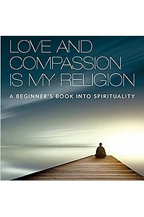 Love and Compassion Is My Religion: A Beginner's Book into Spirituality ebook cover