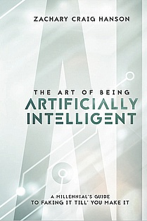 The Art of Being Artificially Intelligent: A Millennial's Guide To Faking It Till You Make It ebook cover